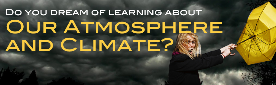 Do you dream of learning about Our Atmosphere and Climate